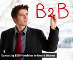 Evaluating B2B Franchises to Ensure Success