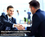 What You Need to Consider When Investing in a Business Consulting Franchise