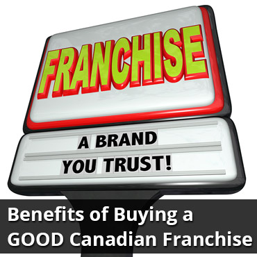 Benefits of Buying a GOOD Canadian Franchise